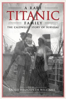 A Rare Titanic Family: The Caldwell Story of Survival by Julie Hedgepeth Williams - story of one of the few entire families to survive the sinking.