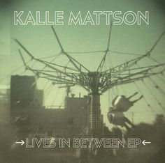 """""""Kalle Mattson Unveils 'Lives in Between' EP, Canadian Tour Dates""""  -Exclaim article"""