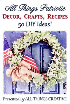 Inspiration for the perfect patriotic holiday. Decor, crafts and recipes!
