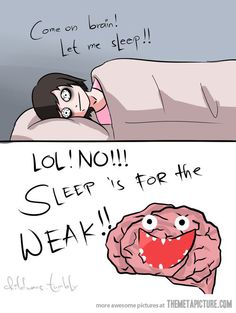 Me + Brain + Night = No Sleep