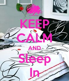 KEEP CALM AND Sleep In