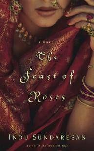 worth read, book worth, book read, debut novel, indu sundaresan, jahangir, feast, roses, novels