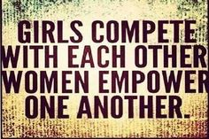 why not be surrounded by strong women, and then you have friends that want and can do the things that you enjoy doing.