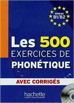 Les 500 exercices de phonetique : niveau B1-B2 / Dominique Abry, Marie-Laure Chalaron