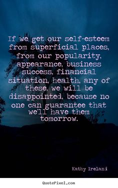 quotes about self esteem   Quotes about success - If we get our self-esteem from superficial ...