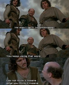Princess Bride quotes xD Repin if you just read that in their voices:)