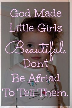 The best gift you can give your daughter- great self image.   Great post about Little girls & body image