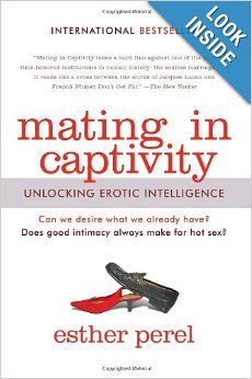 Mating in Captivity: Unlocking Erotic Intelligence: Esther Perel