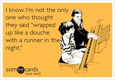 I know I'm not the only one who thought they said 'wrapped up like a douche with a runner in the night.' funni stuff, ipod, thought, playlist