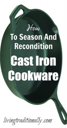 How To Season And Recondition Cast Iron Cookware