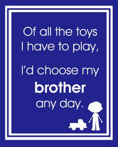 Choose My Brother Any Day Playroom Wall Art by LittleMommyDesigns--NEED when the boys share a room!!!!!!  <3
