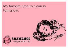 My favorite time to clean - #Clean, #Ecard, #Ecards, #Funny, #FunnyEcard, #Lazy
