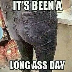 Its been a long ass day