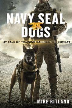Amazon.com: Navy SEAL Dogs: My Tale of Training Canines for Combat (9781250041821): Michael Ritland, Gary Brozek, Thea Feldman: Books