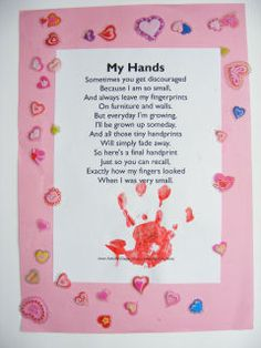 """Great Mother's Day craft.   """"Sometimes you get discouraged  Because I am so small,  And always leave my fingerprints  On furniture and walls.  But everyday I'm growing,  I'll be grown up someday,  And all these tiny handprints  Will simply fade away.  So here's a final handprint  Just so you can recall,  Exactly how my fingers looked  When I was very small""""    For father's day or other..."""