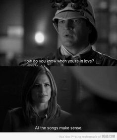 """How do you know when you're in love?"" - Richard Castle            ""All the songs make sense. ""- Kate Beckett"