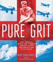 """<2014 pin> Pure Grit by Mary Cronk Farrell. Subtitled """"How American World War II Nurses Survived Battle and Prison Camp in the Pacific"""