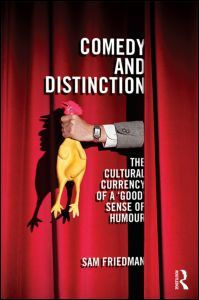 Comedy and Distinction: The Cultural Currency of a 'Good' Sense of Humour, Sam  Friedman (Routledge, April 2014). Sam Friedman will be joining the Department in the new academic year 2014.