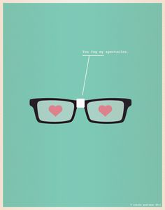 we both wear glasses... so lots of fogging ;)  You fog my spectacles. —Nerdy Dirty: illustrations for nerds in love