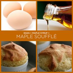Eggs   Maple Syrup = Maple Soufflé