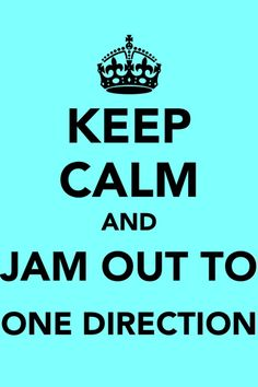There is no keeping calm while listening to One Direction!