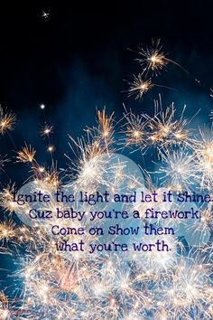 baby you're a firework!! -  Shine His light.