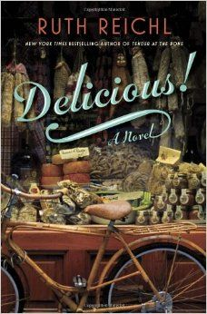 Delicious!: A Novel: Ruth Reichl