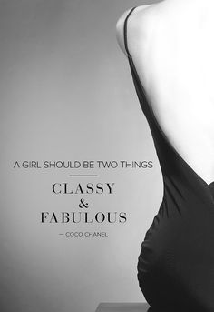 """Every Girl Should Be Two Things, Classy and Fabulous."" ~Coco Chanel"