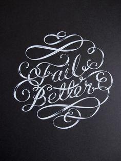 """""""Ever tried. Ever failed. No matter. Try Again. Fail again. Fail better."""" ~Samuel Beckett"""