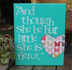 """8x10 Shakespeare quote on canvas  """"though she be but little...""""  Limited design. Only 3 available with the butterfly heart."""