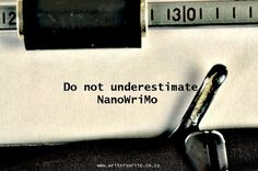 Do Not Underestimate NaNoWriMo - Five Life-Saving Tips for Writers - Writers Write