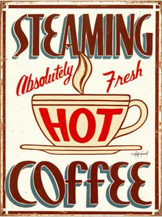 . steam hot, hot coffee, coffe sign, vintage signs, morning coffee, coffee signs, java, coffe coffe, metal sign