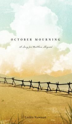 October Mourning : A Song for Matthew Shepard b Leslea Newman