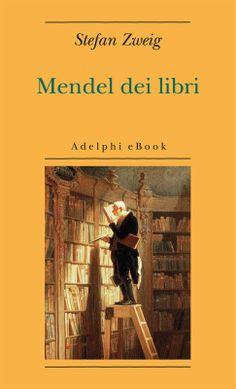 Mendel dei libri - Stefan Zweig   Luglio 2014 Discussione su: http://tinyurl.com/qh8sdth