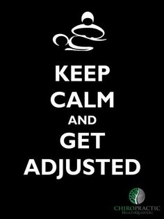 Chiropractic - Keep Calm and get Adjusted.