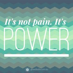 It's not  pain.  It's power! #pregnancy #birthinspiration #doula