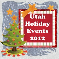 Utah Holiday Events 2012. This list is AMAZING!!!!!