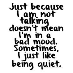 just because I'm not talking.. seriously... all about you, much?