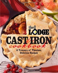 The Lodge Cast Iron Cookbook: A Treasury of Timeless, Delicious Recipes by The Lodge Company