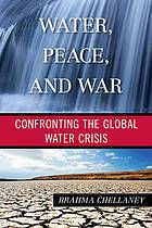 Water, Peace, and War by Brahma Chellaney @ 333.91 C41 2013