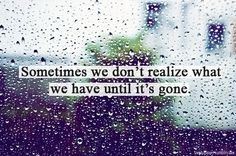 Sometimes we don't realize what we have until it's gone...