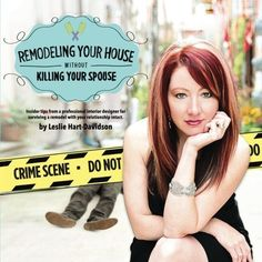 Remodeling Your House Without Killing Your Spouse: Insider tips from a professional interior designer for surviving a remodel with your relationship intact.:Amazon:Books