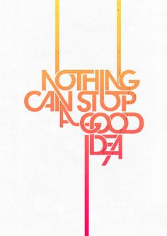 Nothing can stop a good idea.
