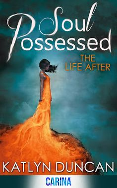 #CoverReveal: Soul Possessed (The Life After Trilogy #2) by Katlyn Duncan. | October 28, 2013 #YA #Paranormal