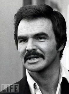 Burt Reynolds...probably one of the few men (like Tom Selleck!) who can get away with a mustache for life!