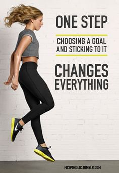 ONE STEP choosing a goal and sticking to it CHANGES EVERYTHING