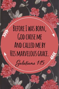 God chose me and called me // Galatians 1:15