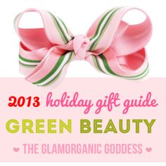 2013 | Great BIG Green Beauty Holiday Gift Guide Welcome to The GG's Great BIG, Green Beauty Gift Guide! One thing I love about the the holidays, is that many...