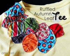 How to make the ruffled leaves The tutorial is here:  http://www.positivelysplendid.com/2010/10/celebrating-autumn-ruffled-leaf-tee-and.html