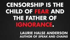 """Censorship is the child of fear and the father of ignorance."" - Laurie Halse Anderson #bannedbooks #bannedbooksweek"